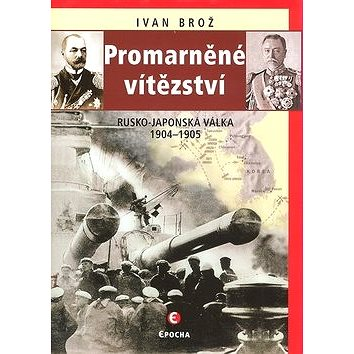 Promarněné vítězství: Rusko-japonská válka 1904–1905 (80-87027-46-9)