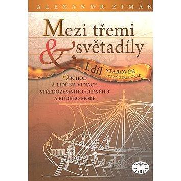 Mezi třemi světadíly I.díl Starověk a raný středověk: Obchod a lidé na vlnách Středozemního, Černého (80-7277-375-5)