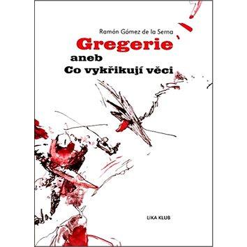 Gregerie aneb Co vykřikují věci (80-86069-32-X)
