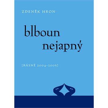 Blboun nejapný: (Básně 2004-2005) (80-86862-49-6)