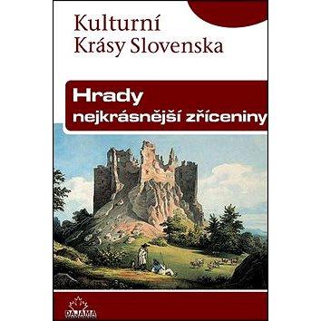 Hrady nejkrásnější zříceniny: Kulturní krásy Slovenska (80-7268-477-9)