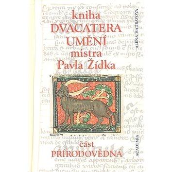 Kniha dvacatera umění mistra Pavla Žídka: Část přírodovědná (978-80-200-1618-8)