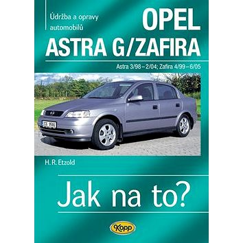 Opel Astra G/Zafira 3/98 -6/05: Údržba a opravy automobilů č.62 (978-80-7232-357-9)