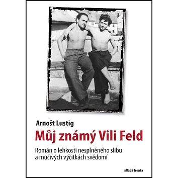 Můj známý Vili Feld: Román o lehkosti nesplněného slibu a mučivých výčitkách svědomí (978-80-204-1815-9)