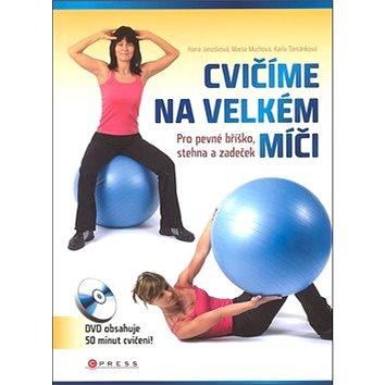 Cvičíme na velkém míči: Pro pevné bříško, stehna a zadeček (978-80-251-2081-1)