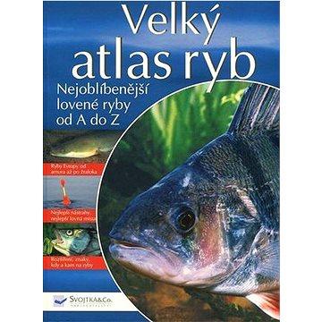 Velký atlas ryb: Nejoblíbenější lovené ryby od A do Z (978-80-256-0120-4)