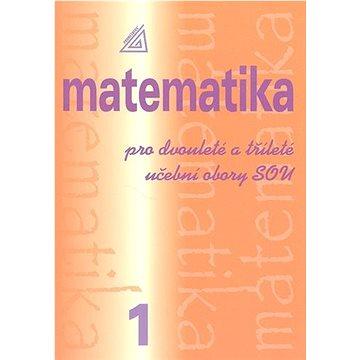 Matematika pro dvouleté a tříleté učební obory SOU 1.díl (978-80-7196-367-7)