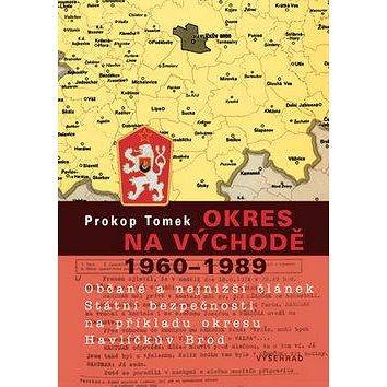 Okres na východě 1960 - 1989: Občané a nejnižší článek Státní bezpečnosti na příkladu okresu Havlíčk (978-80-7021-944-7)