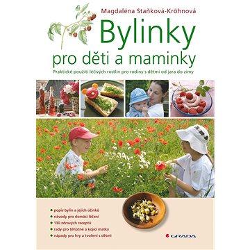 Bylinky pro děti a maminky: Praktické použití lečivých rostlin pro rodiny s dětmi od jara do zimy (978-80-247-2312-9)