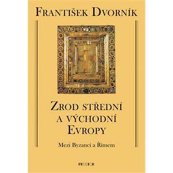 Prostor Zrod střední a východní Evropy: Mezi Byzancí a Římem (978-80-7260-195-0)