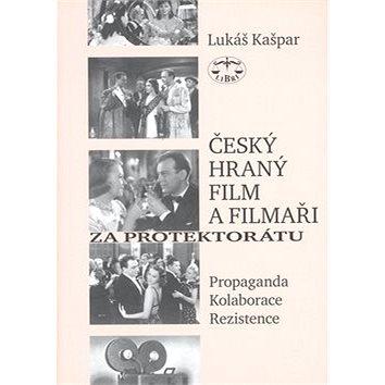 Český hraný film a filmaři za protektorátu: Propaganda, kolaborace, rezistence (978-80-7277-347-3)