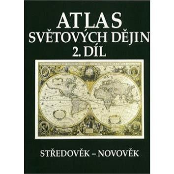 Atlas světových dějin 2. díl: Středověk - Novověk (80-7011-344-8)