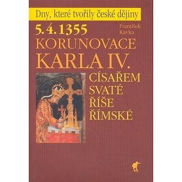 Korunovace Karla IV.: 5.4.1355 Císařem Svaté říše římské (80-86515-10-9)