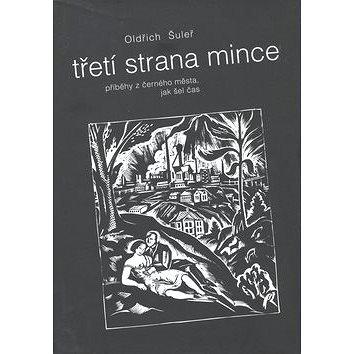 Třetí strana mince: příběhy z černého města, jak šel čas (978-80-7225-272-5)