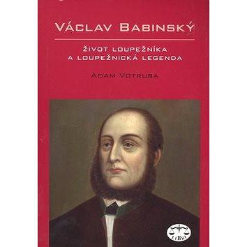 Václav Babinský: Život loupežníka a loupežnická legenda (978-80-7277-392-3)
