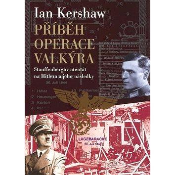 Příběh Operace Valkýra (978-80-257-0103-4)