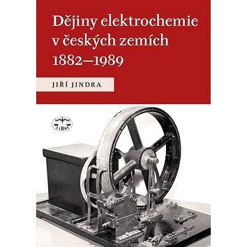 Dějiny elektrochemie v českých zemích 1882 - 1989: 1882 - 1989 (978-80-7277-400-5)