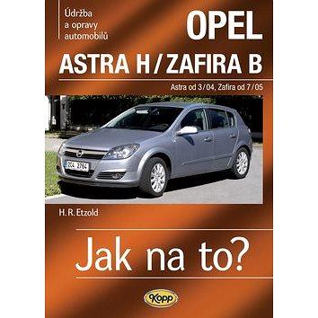 Opel Astra H od 3/04, Zafira B od 7/05: Údržba a opravy automobilů č. 99 (978-80-7232-377-7)