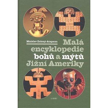 Malá encyklopedie bohů a mýtů Jižní Ameriky (978-80-7277-398-5)
