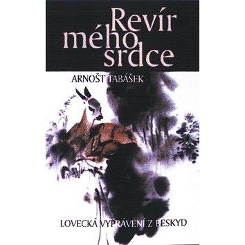 Revír mého srdce: Lovecké vyprávění z Beskyd (978-80-242-2397-1)