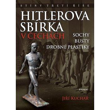 Hitlerova sbírka v Čechách: Sochy, busty, drobné plastiky (978-80-7281-386-5)