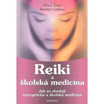 Reiki a školská medicína: Jka se shodují energetická a školská medicína (978-80-7336-516-5)