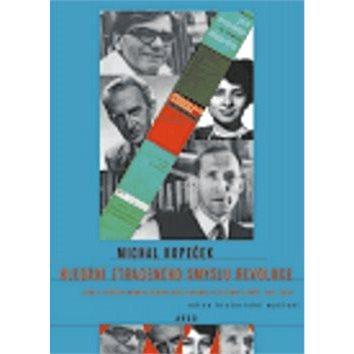 Hledání ztraceného smyslu revoluce: Počátky marxistického revizionismu ve střední Evropě 1953-1960 (978-80-257-0100-3)