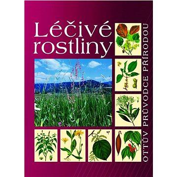 Léčivé rostliny: Ottův průvodce přírodou (978-80-7360-588-9)