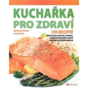 Kuchařka pro zdraví: Jak vhodnou stravou předcházet civilizačním nemocem (978-80-251-2376-8)