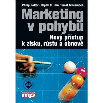 Marketing v pohybu: Nový přístup k zisku, růstu a obnově (978-80-7261-161-4)