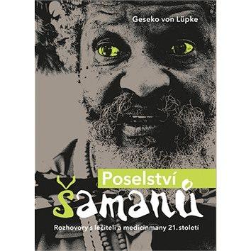 Poselství šamanů: Rozhovory s léčiteli a medicinmany 21. století (978-80-7252-262-0)