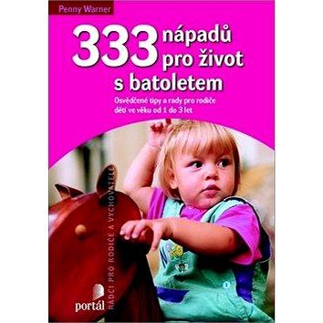 333 nápadů pro život s batolatem: Osvědčené tipy a rady pro rodiče a dětí ve věku od 1 do 3 let (978-80-7367-635-3)