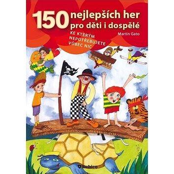 150 nejlepších her pro děti i dospělé (978-80-7346-103-4)