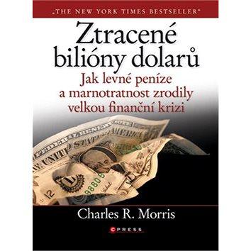 Ztracené biliony dolarů: Jak levné peníze a marnostratnost zrodily velkou finanční krizi (978-80-251-2526-7)