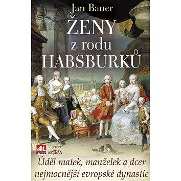 Ženy z rodu Habsburků: Úděl matek, manželek a dcer nejmocnější evropské dynastie (978-80-7362-763-8)