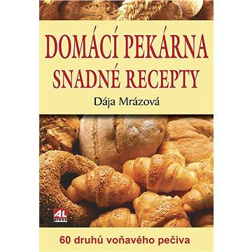 Domácí pekárna snadné recepty: 60 druhů voňavého pečiva (978-80-7362-725-6)