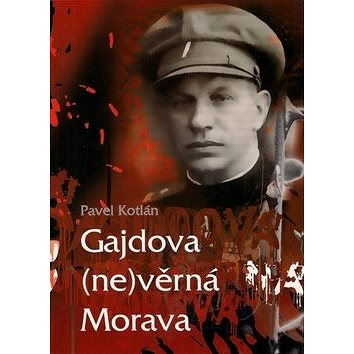 Gajdova (ne)věrná Morava (978-80-86572-60-4)